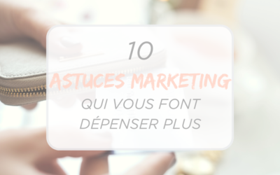 10 ASTUCES MARKETING QUI VOUS FONT DÉPENSER PLUS