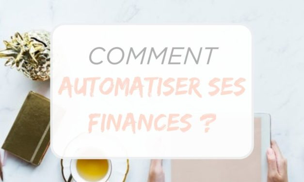 COMMENT AUTOMATISER SES FINANCES ?